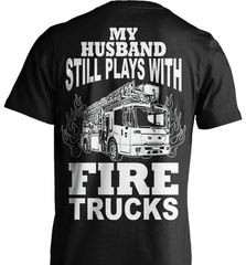Firefighter Shirt - My Husband Still Plays With Fire Trucks - Shirt Loft - 2