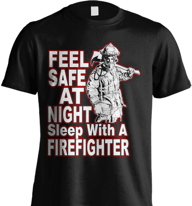 Firefighter Shirt - Feel Safe At Night. Sleep With A Firefighter - Shirt Loft - 2