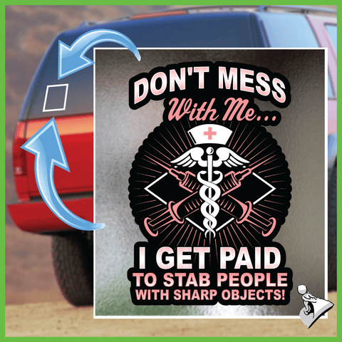 Nurse Sticker: Don't Mess With Me I Get Paid To Stab People - Limit 1 Sticker - Just Pay Shipping