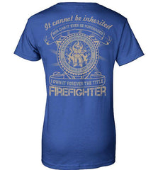 Firefighter Shirt - It Cannot Be Inherited - Shirt Loft - 12