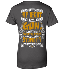 Gun Shirt - Don't Question My Right To Own A Gun, And I Won't Question Your Stupidity Not To! - Shirt Loft - 10
