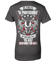 Gun Shirt - Be Polite, Be Professional But Always Have A Plan To Kill Everybody You Meet - Shirt Loft - 10