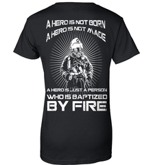 Firefighter Shirt - A Hero Is Not Born. A Hero Is Not Made.. A Hero Is Just A Person Who Is Baptized By Fire - Shirt Loft - 9