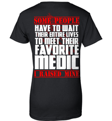 EMT Shirt - Some People Have To Wait Their Entire Lives To Meet Their Favorite Medic. I Raised Mine - Shirt Loft - 9