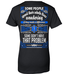 EMT Shirt - Some People Spend Their Whole Lives Wondering If They Made A Difference.. Some Don't Have That Problem - Shirt Loft - 9