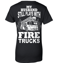 Firefighter Shirt - My Husband Still Plays With Fire Trucks - Shirt Loft - 9