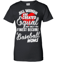 Baseball Mom Shirt - All Women Are Created Equal But Only The Finest Become Baseball Moms - Shirt Loft - 9