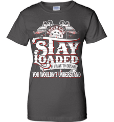 Trucker Shirt - Truckers Stay Loaded. If I Have To Explain You Wouldn't Understand - Shirt Loft - 10