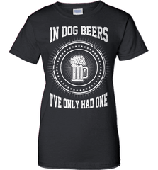 Beer Shirt - In Dog Beers I Have Only Had One - Shirt Loft - 9
