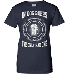 Beer Shirt - In Dog Beers I Have Only Had One - Shirt Loft - 10
