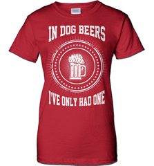 Beer Shirt - In Dog Beers I Have Only Had One - Shirt Loft - 11