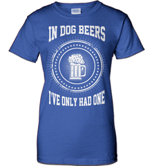 Beer Shirt - In Dog Beers I Have Only Had One - Shirt Loft - 12