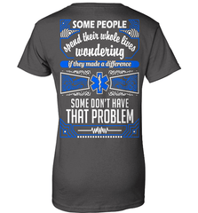 EMT Shirt - Some People Spend Their Whole Lives Wondering If They Made A Difference.. Some Don't Have That Problem - Shirt Loft - 10