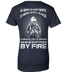 Firefighter Shirt - A Hero Is Not Born. A Hero Is Not Made.. A Hero Is Just A Person Who Is Baptized By Fire - Shirt Loft - 10