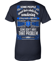 EMT Shirt - Some People Spend Their Whole Lives Wondering If They Made A Difference.. Some Don't Have That Problem - Shirt Loft - 11