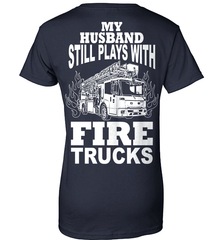 Firefighter Shirt - My Husband Still Plays With Fire Trucks - Shirt Loft - 10