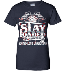 Trucker Shirt - Truckers Stay Loaded. If I Have To Explain You Wouldn't Understand - Shirt Loft - 11