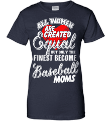 Baseball Mom Shirt - All Women Are Created Equal But Only The Finest Become Baseball Moms - Shirt Loft - 11
