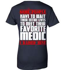 EMT Shirt - Some People Have To Wait Their Entire Lives To Meet Their Favorite Medic. I Raised Mine - Shirt Loft - 11