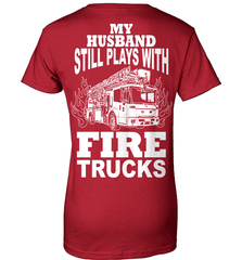 Firefighter Shirt - My Husband Still Plays With Fire Trucks - Shirt Loft - 11