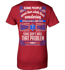 EMT Shirt - Some People Spend Their Whole Lives Wondering If They Made A Difference.. Some Don't Have That Problem - Shirt Loft - 12