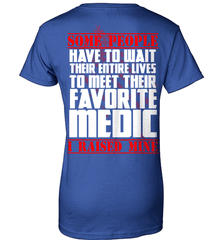 EMT Shirt - Some People Have To Wait Their Entire Lives To Meet Their Favorite Medic. I Raised Mine - Shirt Loft - 12