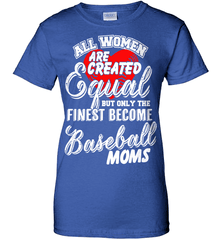 Baseball Mom Shirt - All Women Are Created Equal But Only The Finest Become Baseball Moms - Shirt Loft - 12