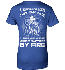 Firefighter Shirt - A Hero Is Not Born. A Hero Is Not Made.. A Hero Is Just A Person Who Is Baptized By Fire - Shirt Loft - 12