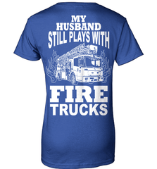 Firefighter Shirt - My Husband Still Plays With Fire Trucks - Shirt Loft - 12