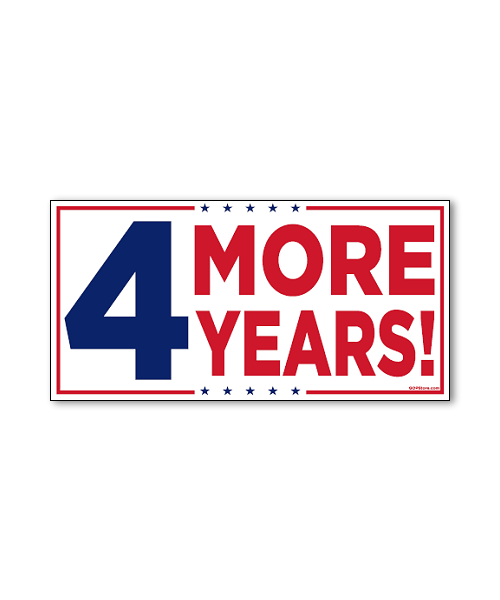 4 More Years! Bumpersticker Car Magnet