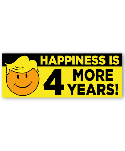 Happiness is 4 More Years Bumpersticker Car Magnet