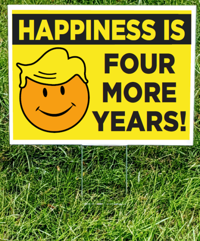 Happiness is 4 More Years Sign