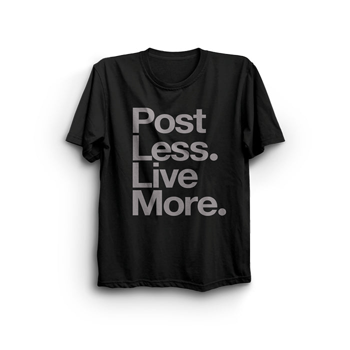 POST LESS. LIVE MORE. SHIRT