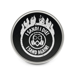 I Sand! I Die! I Sand Again! - Metal Pin