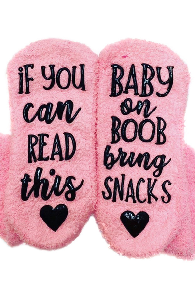 "Fuzzy Nursing Socks - ""If You Can Read This, Baby On Boob Bring SNACKS"""