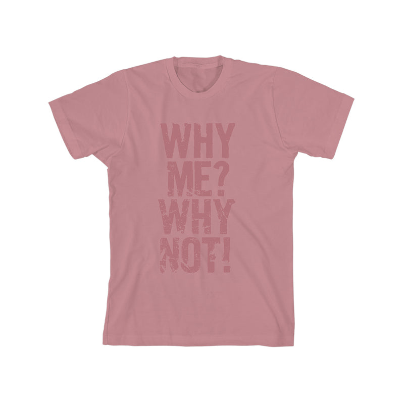 Why Me, Why Not? Pink T-shirt