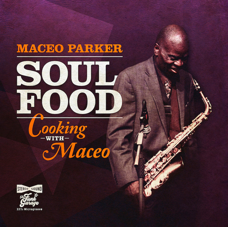 Soul Food: Cooking With Maceo (Vinyl) | Maceo Parker – Warner Music  Australia Store
