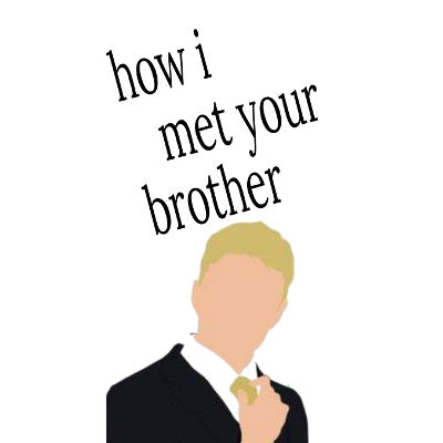 How I Met Your Brother