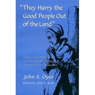 They Harry the Good People Out of the Land - John S. Oyer, edited by John D. Roth