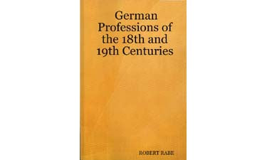 German Professions of the Eighteenth and Nineteenth Centuries, Volumes I and II - Robert Rabe