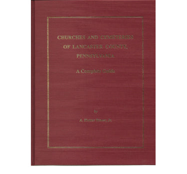 Churches and Cemeteries of Lancaster County, Pennsylvania: A Complete Guide - A. Hunter Rineer, Jr.