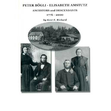 Peter Bogli—Elisabeth Amstutz: Ancestors and Descendants, 1776-2000 - Kent E. Richard