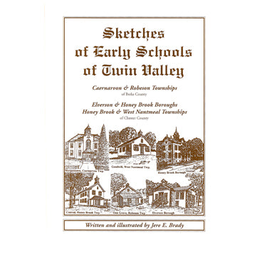 Sketches of Early Schools of Twin Valley: . . . Berks County . . . Chester County - Jere E. Brady