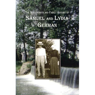 The Descendants and Family History of Samuel and Lydia Gehman - Isaac W. Gehman