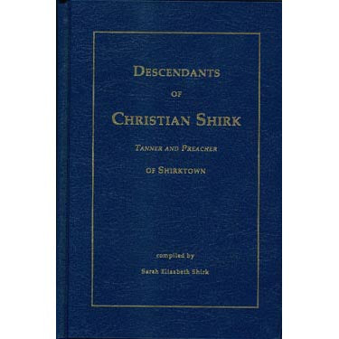 Descendants of Christian Shirk: Tanner and Preacher of Shirktown - Sarah Elizabeth Shirk