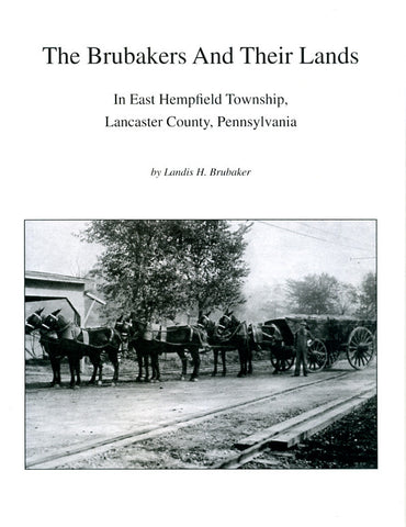 The Brubakers and Their Lands in East Hempfield Township, Lancaster County, Pennsylvania - Landis H. Brubaker
