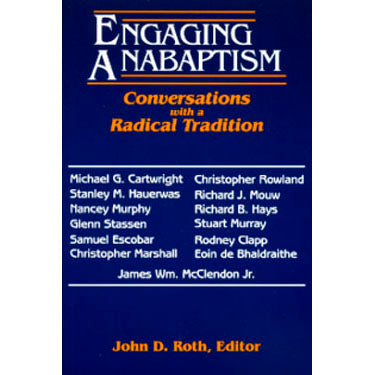 Engaging Anabaptism - edited by John D. Roth