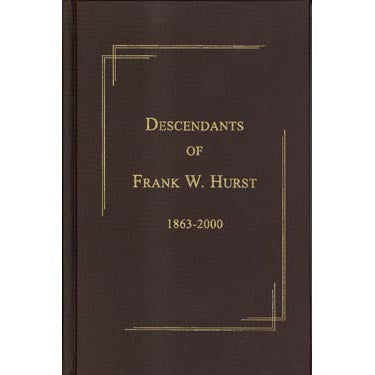 Descendants of Frank W. Hurst, 1863-2000 - compiled by several of Frank W. Hurst's descendants and their spouses