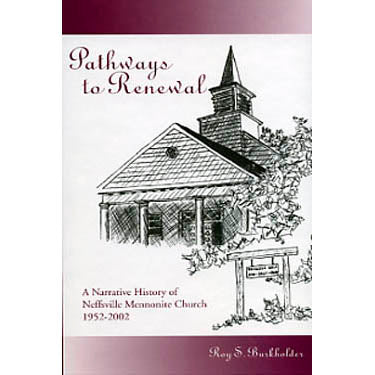 Pathways to Renewal: A Narrative History of Neffsville Mennonite Church, 1952-2002 - Roy S. Burkholder