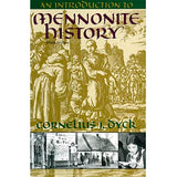 An Introduction to Mennonite History: A Popular History of the Anabaptists and the Mennonites - Cornelius J. Dyck